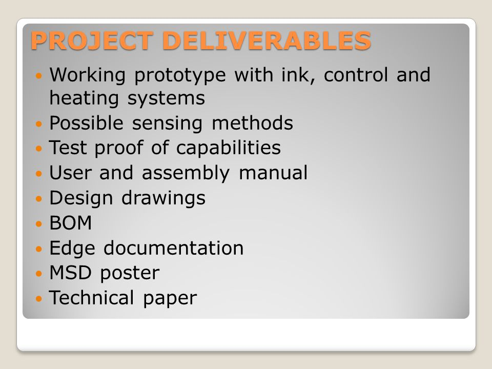 Working prototype with ink, control and heating systems Possible sensing methods Test proof of capabilities User and assembly manual Design drawings B