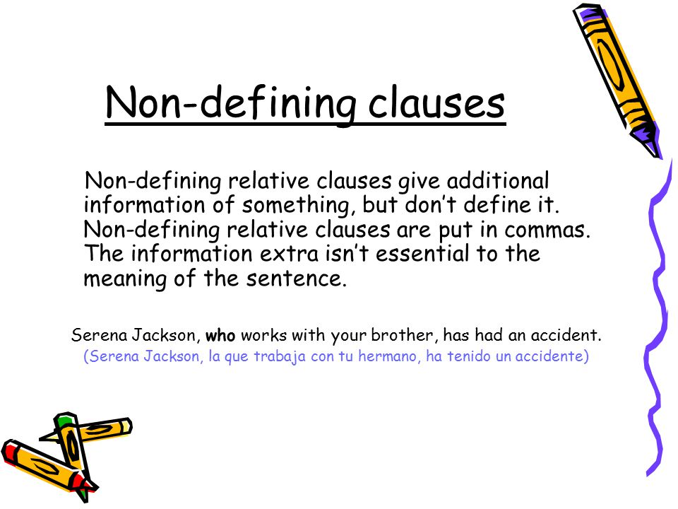 Non-defining clauses Non-defining relative clauses give additional information of something, but don't define it.