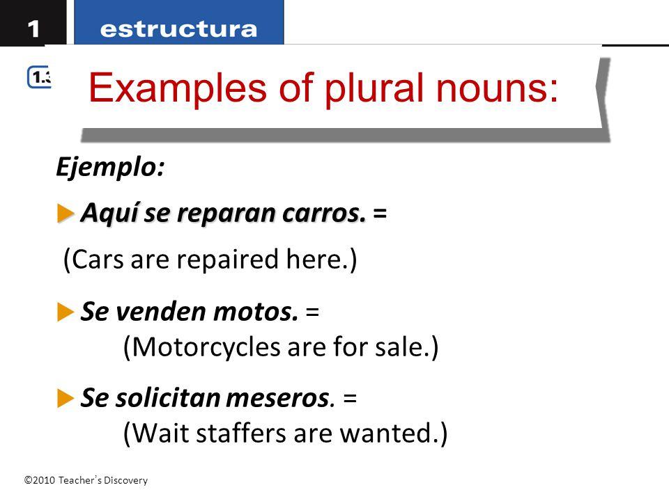 Ejemplo:  Aquí se reparan carros.  Aquí se reparan carros. = (Cars are repaired here.)  Se venden motos. = (Motorcycles are for sale.)  Se solicit