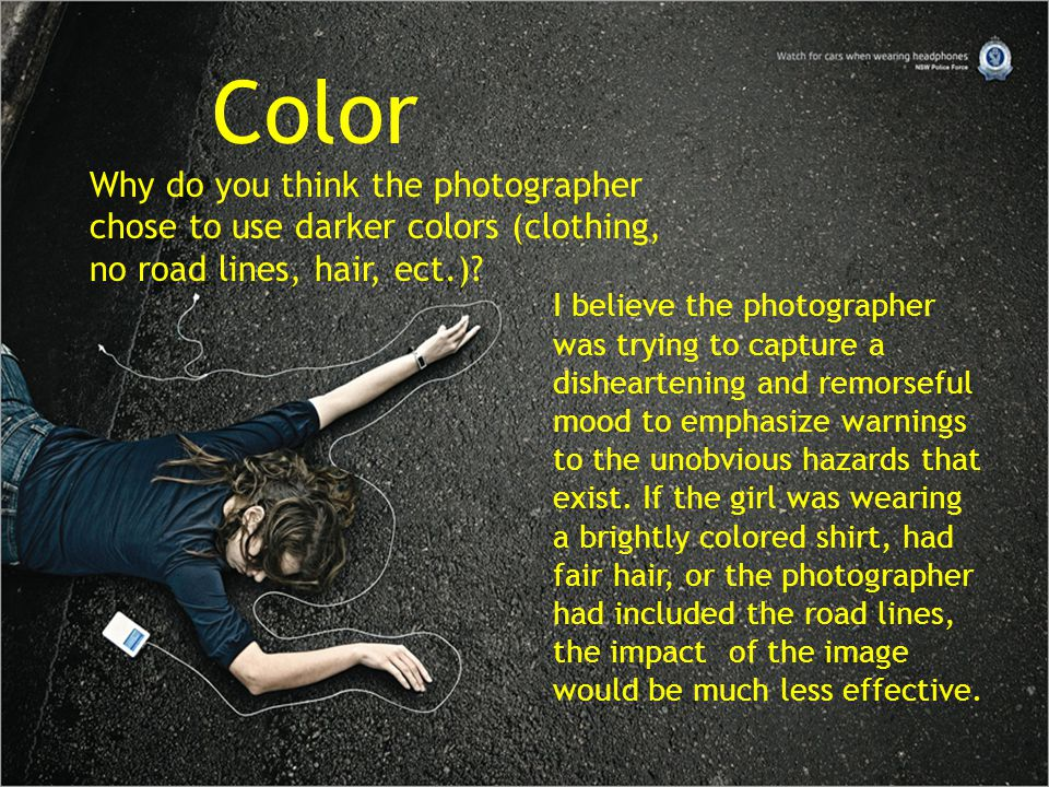 Color Why do you think the photographer chose to use darker colors (clothing, no road lines, hair, ect.)? I believe the photographer was trying to cap