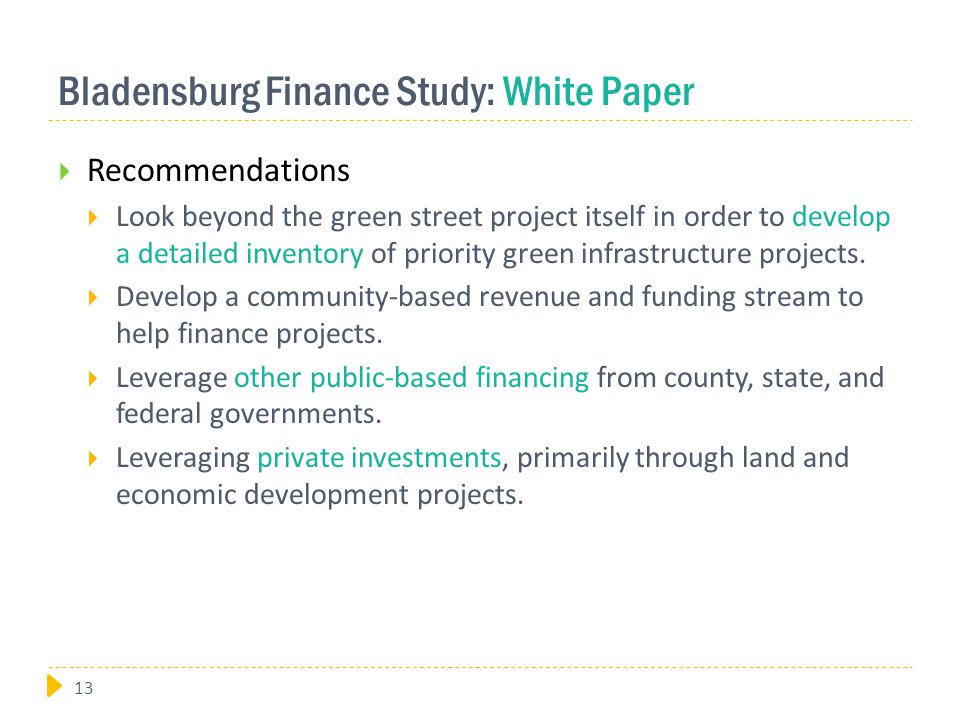 Bladensburg Finance Study: White Paper  Recommendations  Look beyond the green street project itself in order to develop a detailed inventory of priority green infrastructure projects.