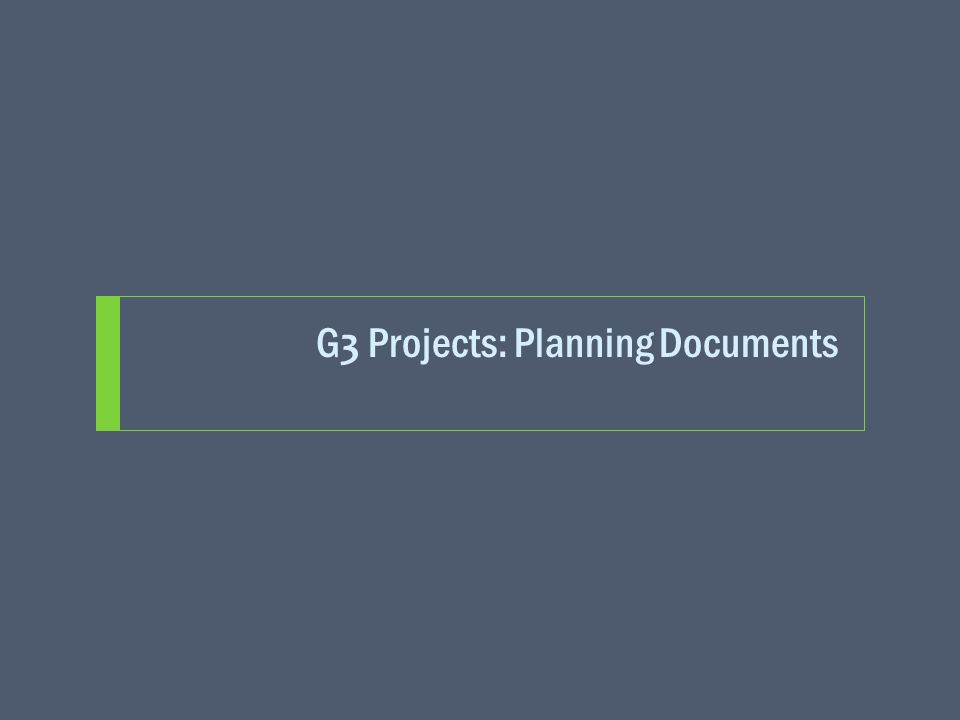 G 3 Projects: Planning Documents