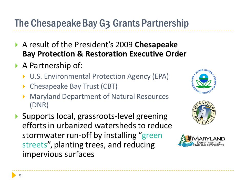 The Chesapeake Bay G 3 Grants Partnership  A result of the President's 2009 Chesapeake Bay Protection & Restoration Executive Order  A Partnership of:  U.S.