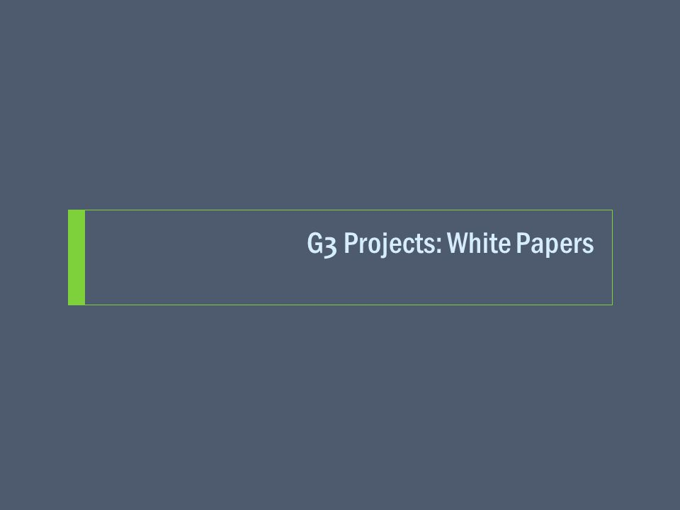G 3 Projects: White Papers