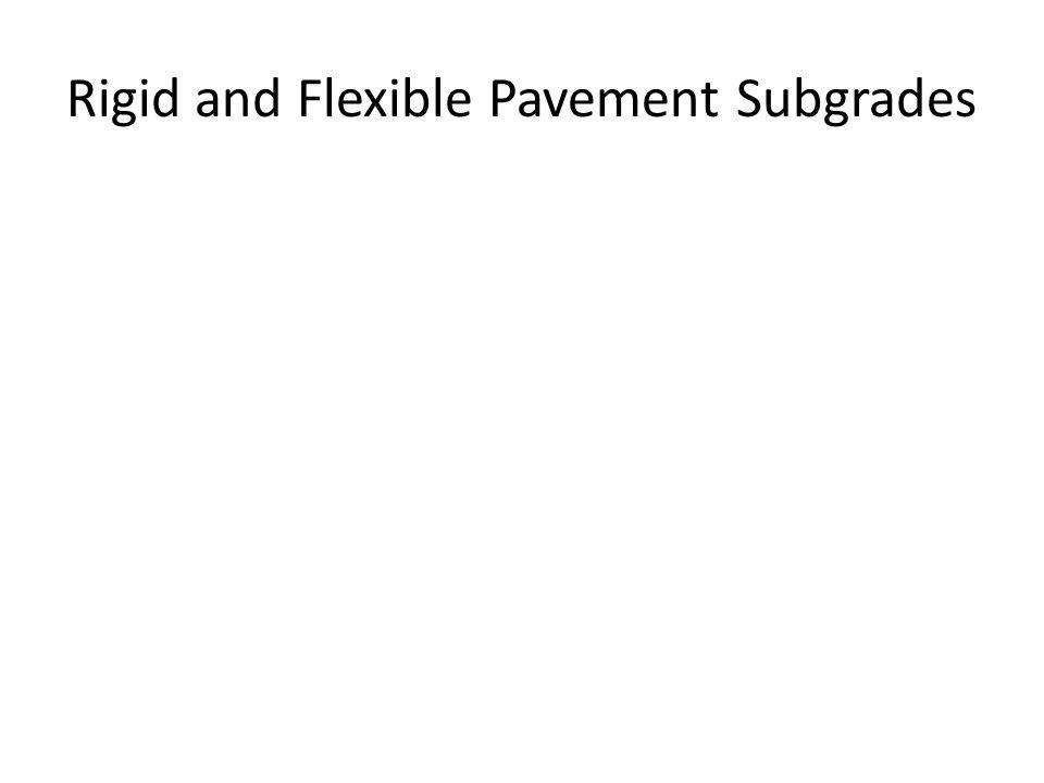 Rigid and Flexible Pavement Subgrades