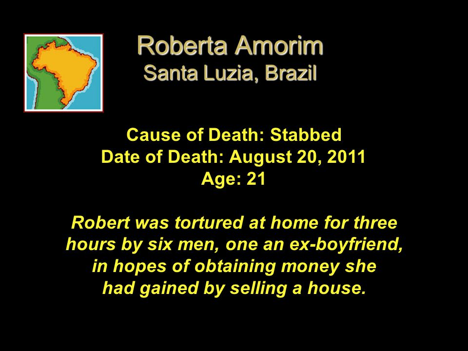 Cause of Death: Stabbed Date of Death: August 20, 2011 Age: 21 Robert was tortured at home for three hours by six men, one an ex-boyfriend, in hopes o