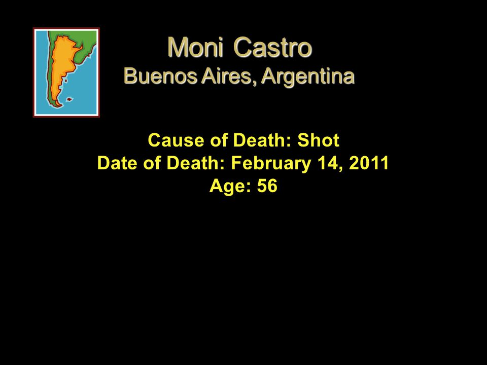 Cause of Death: Shot Date of Death: February 14, 2011 Age: 56 Moni Castro Buenos Aires, Argentina