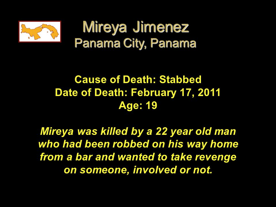 Cause of Death: Stabbed Date of Death: February 17, 2011 Age: 19 Mireya was killed by a 22 year old man who had been robbed on his way home from a bar