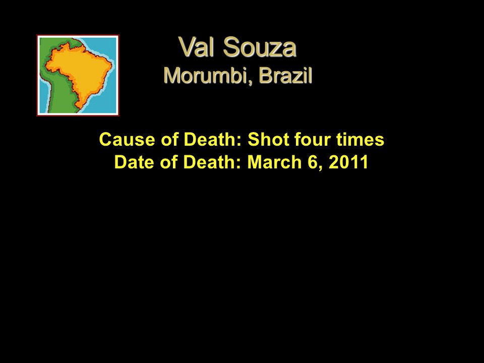 Cause of Death: Shot four times Date of Death: March 6, 2011 Val Souza Morumbi, Brazil
