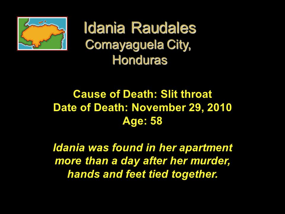 Cause of Death: Slit throat Date of Death: November 29, 2010 Age: 58 Idania was found in her apartment more than a day after her murder, hands and fee