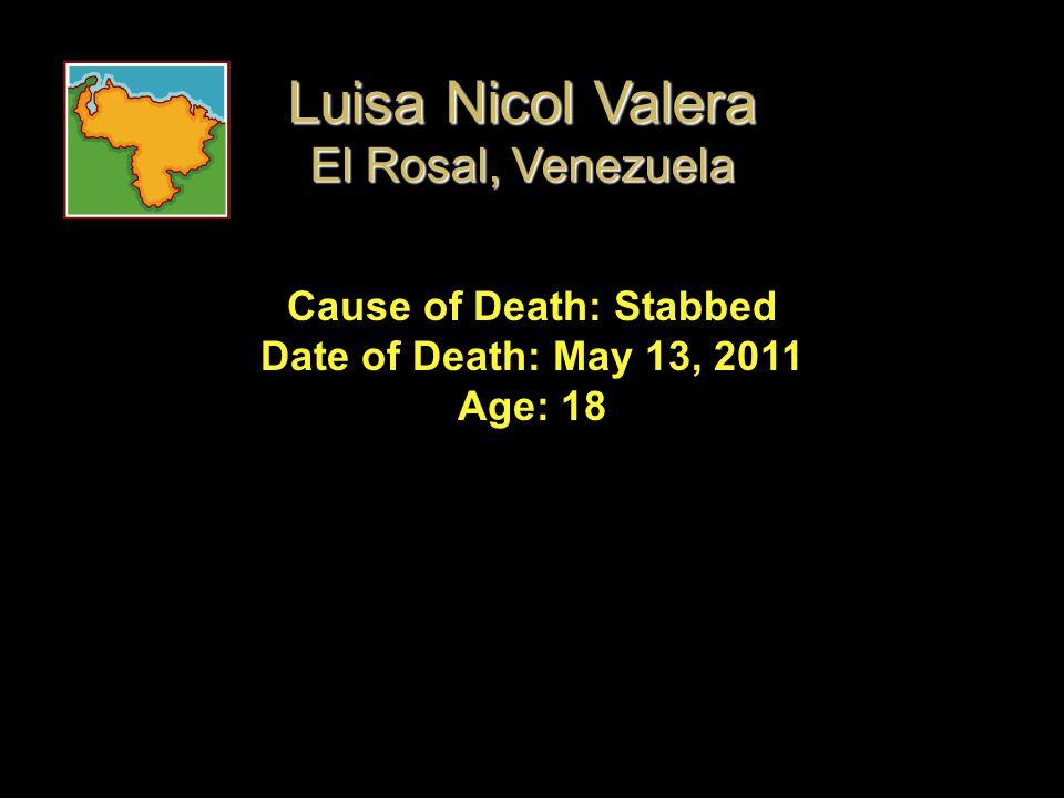 Cause of Death: Stabbed Date of Death: May 13, 2011 Age: 18 Luisa Nicol Valera El Rosal, Venezuela