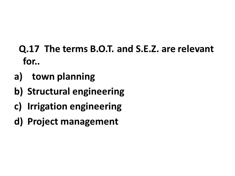 Q.17 The terms B.O.T.and S.E.Z. are relevant for..