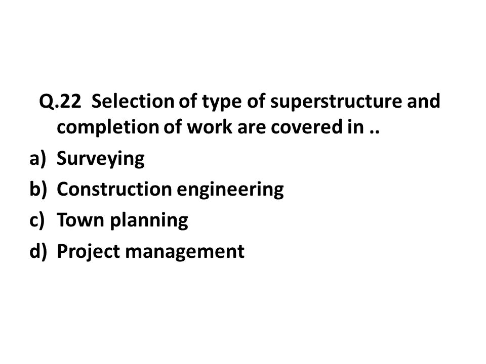 Q.22 Selection of type of superstructure and completion of work are covered in..