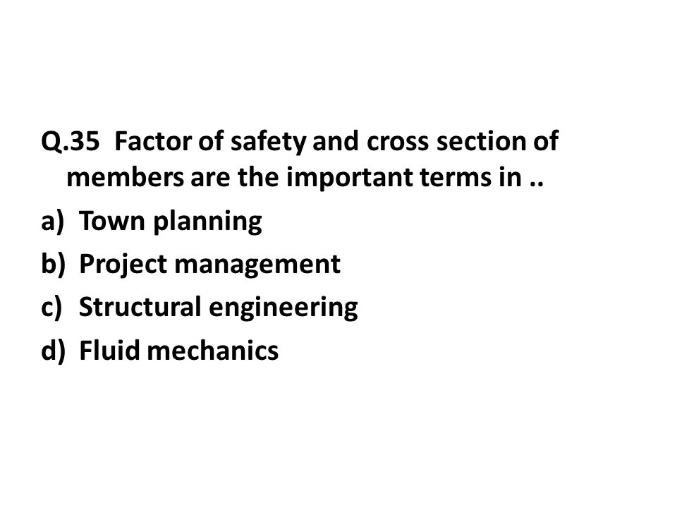 Q.35 Factor of safety and cross section of members are the important terms in..