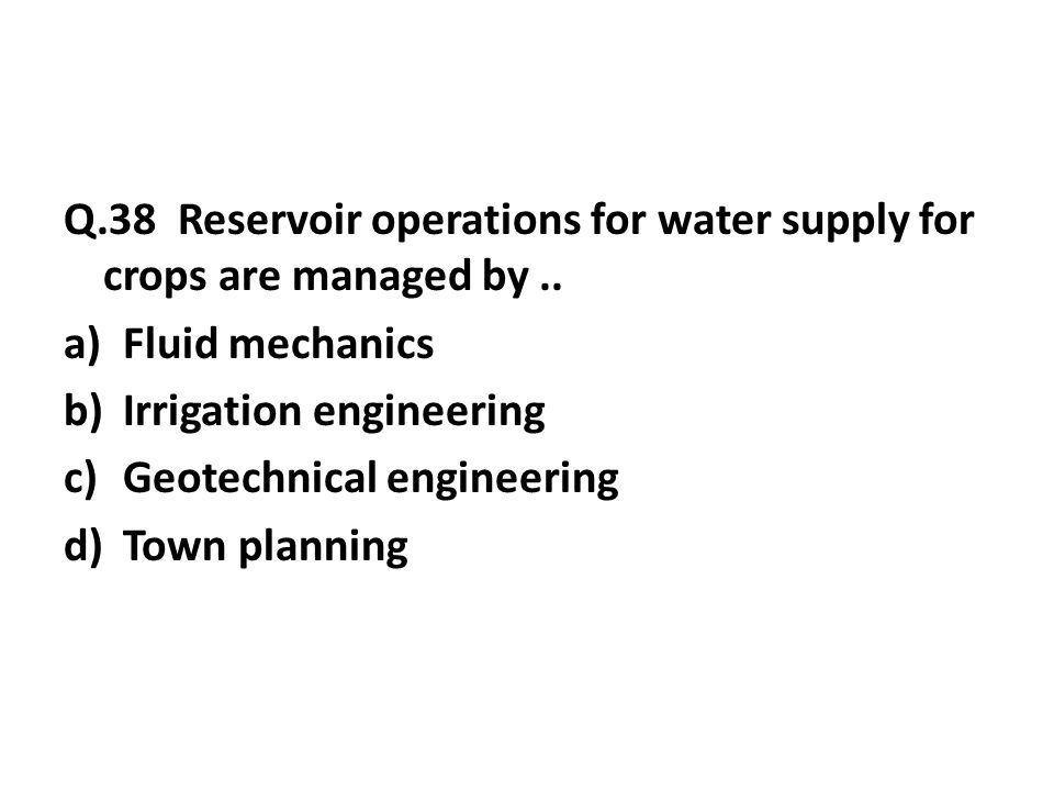 Q.38 Reservoir operations for water supply for crops are managed by..