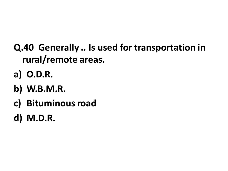 Q.40 Generally..Is used for transportation in rural/remote areas.