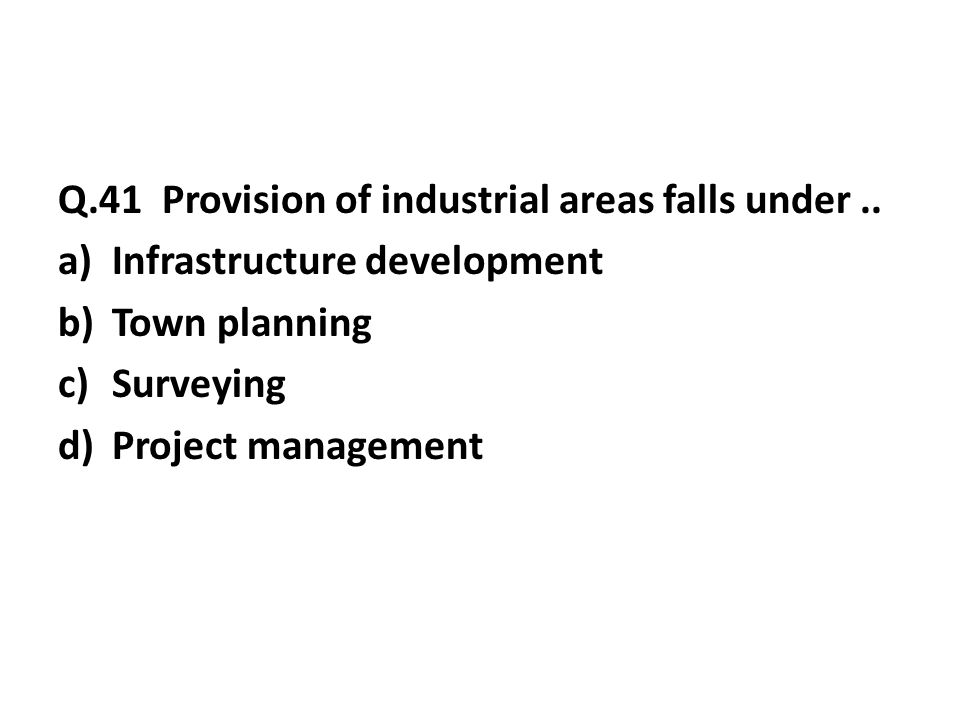 Q.41 Provision of industrial areas falls under..