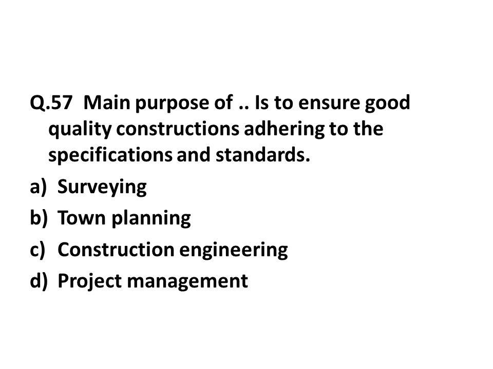 Q.57 Main purpose of..
