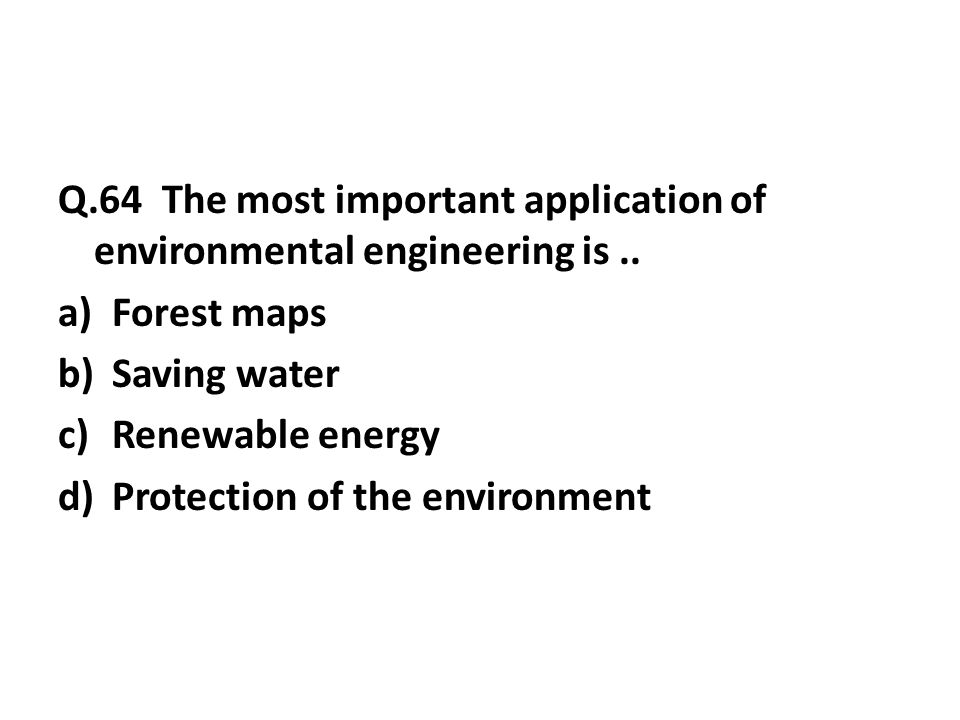 Q.64 The most important application of environmental engineering is..