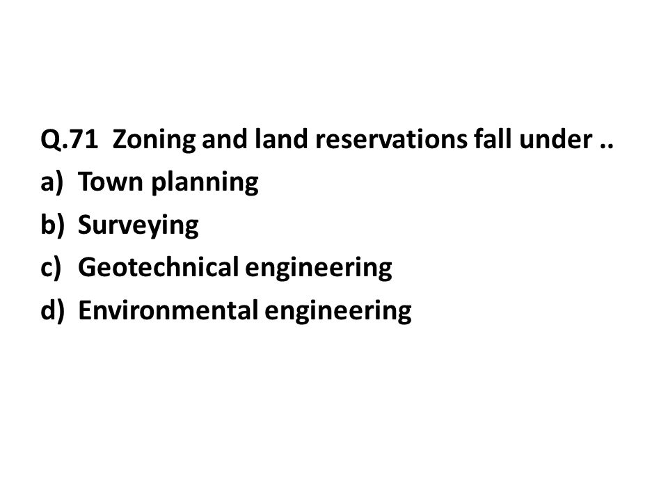 Q.71 Zoning and land reservations fall under..