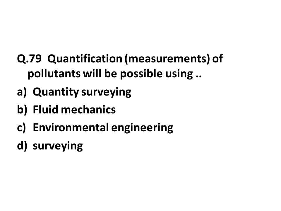 Q.79 Quantification (measurements) of pollutants will be possible using..