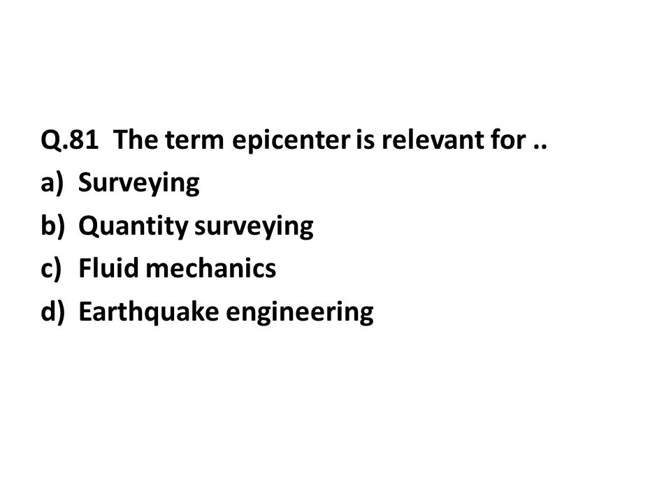 Q.81 The term epicenter is relevant for..