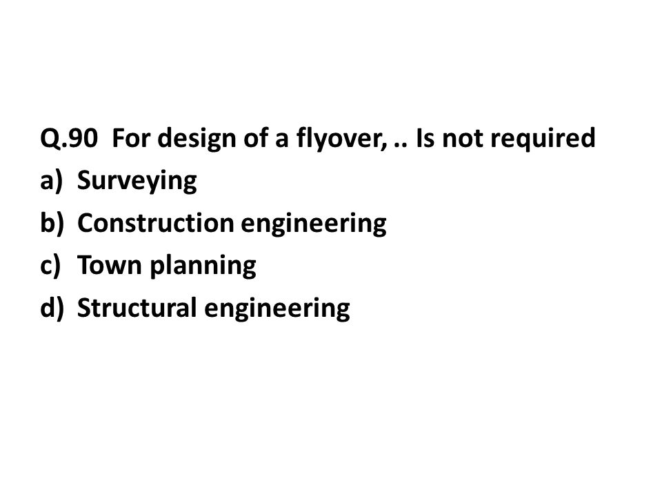 Q.90 For design of a flyover,..