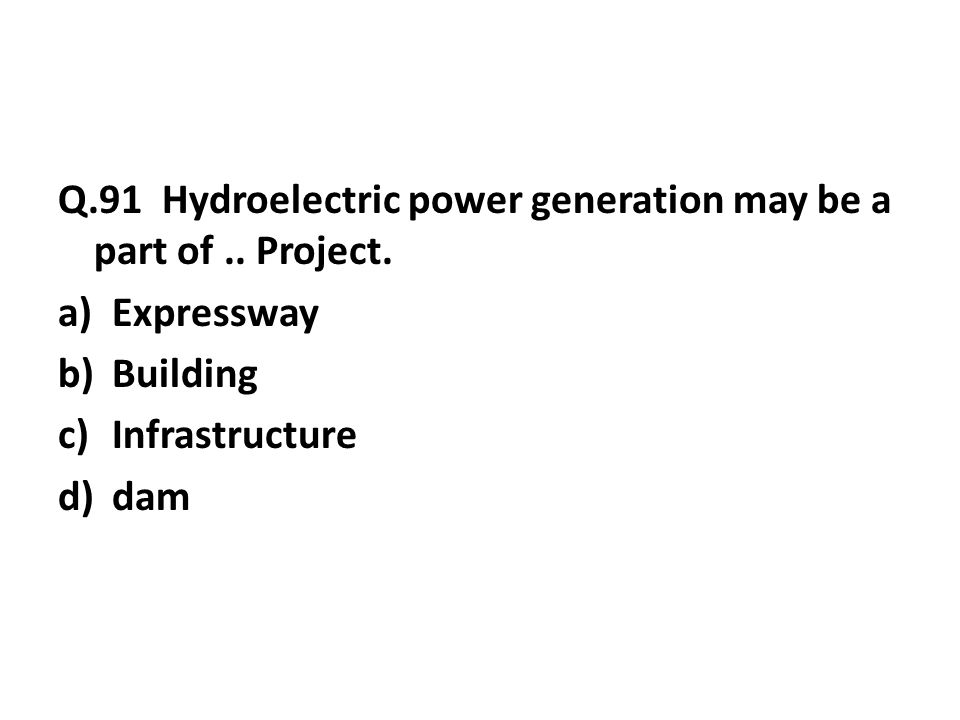 Q.91 Hydroelectric power generation may be a part of..