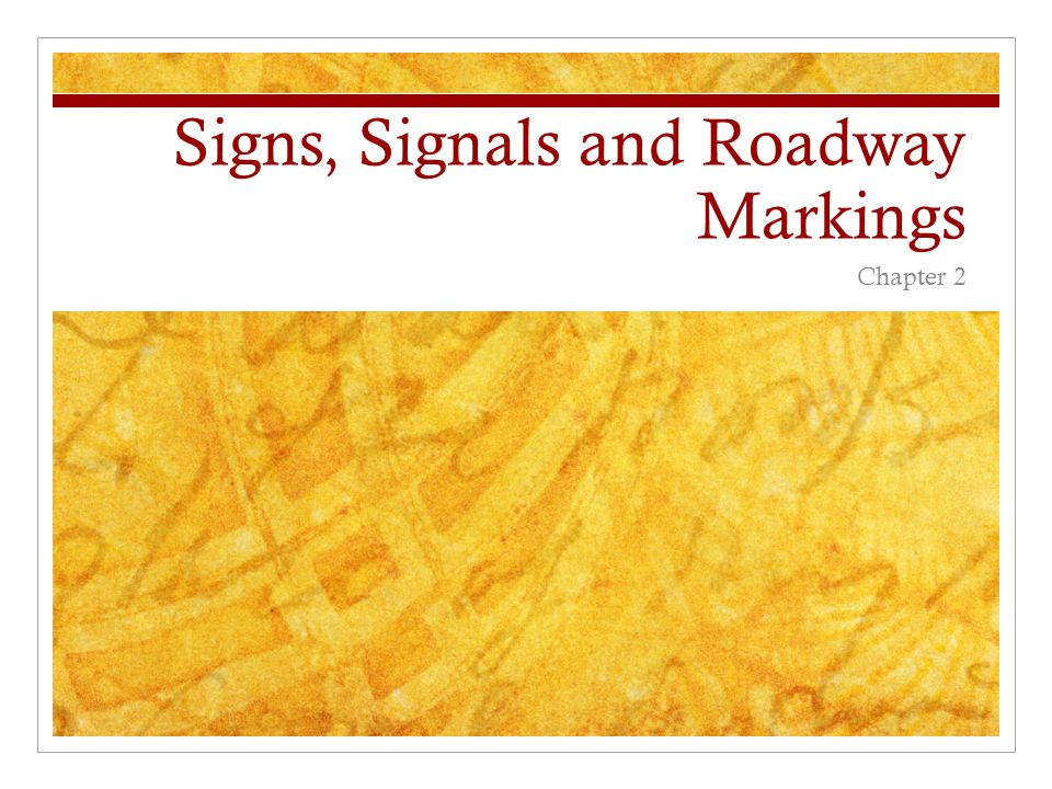 Signs, Signals and Roadway Markings Chapter 2