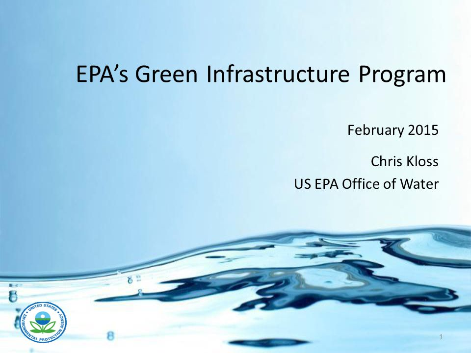 EPA's Green Infrastructure Program 1 February 2015 Chris Kloss US EPA Office of Water