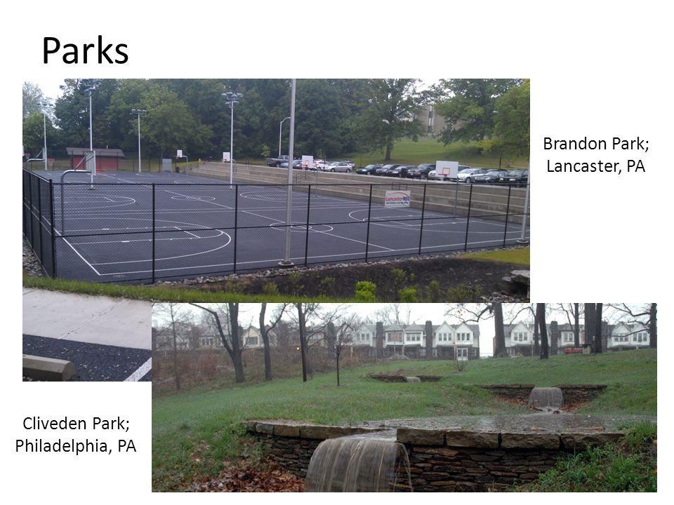Parks Brandon Park; Lancaster, PA Cliveden Park; Philadelphia, PA