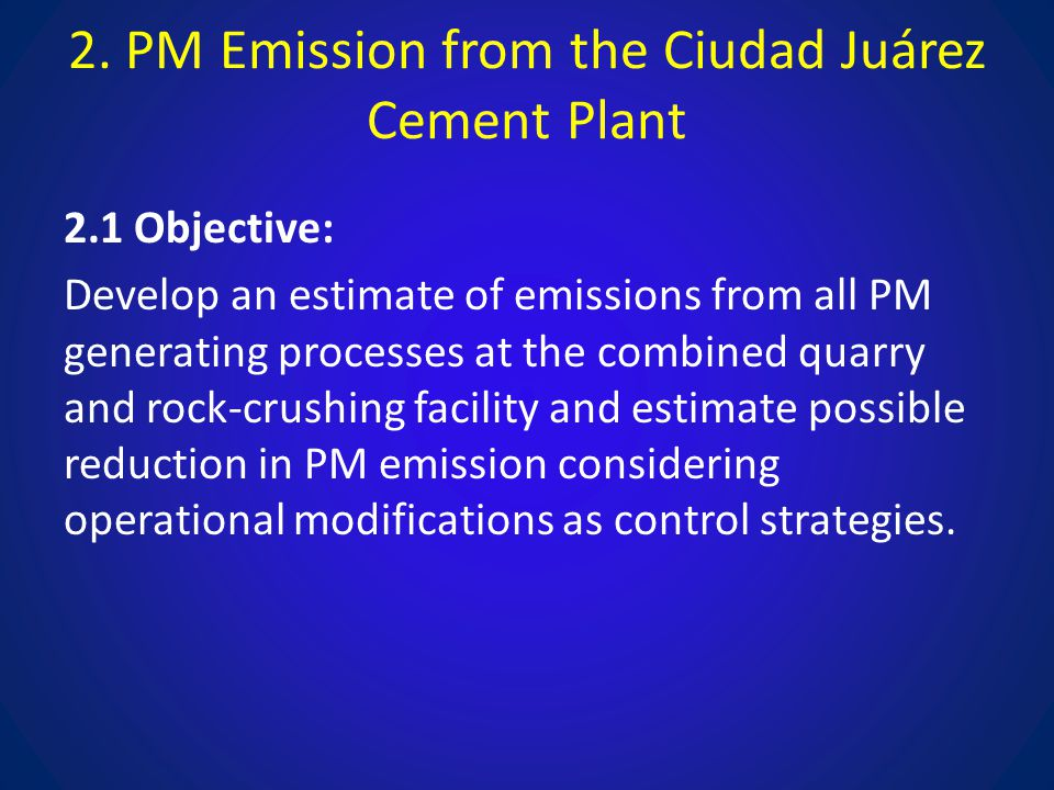 2. PM Emission from the Ciudad Juárez Cement Plant 2.1 Objective: Develop an estimate of emissions from all PM generating processes at the combined qu