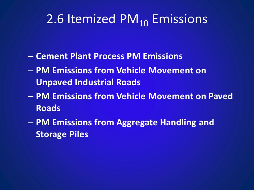 2.6 Itemized PM 10 Emissions – Cement Plant Process PM Emissions – PM Emissions from Vehicle Movement on Unpaved Industrial Roads – PM Emissions from