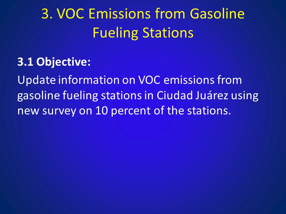 3. VOC Emissions from Gasoline Fueling Stations 3.1 Objective: Update information on VOC emissions from gasoline fueling stations in Ciudad Juárez usi