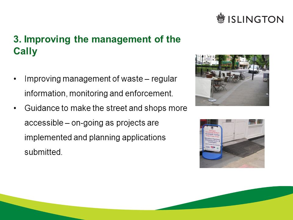 3. Improving the management of the Cally Improving management of waste – regular information, monitoring and enforcement. Guidance to make the street