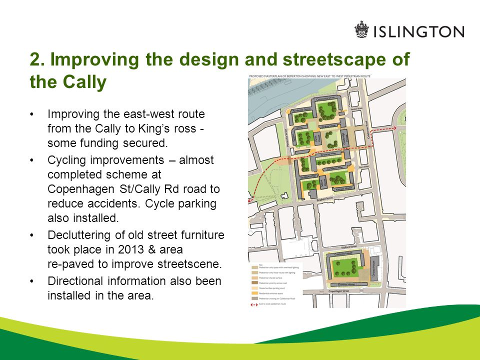 2. Improving the design and streetscape of the Cally Improving the east-west route from the Cally to King's ross - some funding secured. Cycling impro