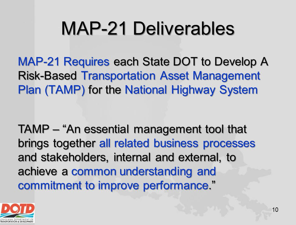 MAP-21 Deliverables MAP-21 Requires each State DOT to Develop A Risk-Based Transportation Asset Management Plan (TAMP) for the National Highway System