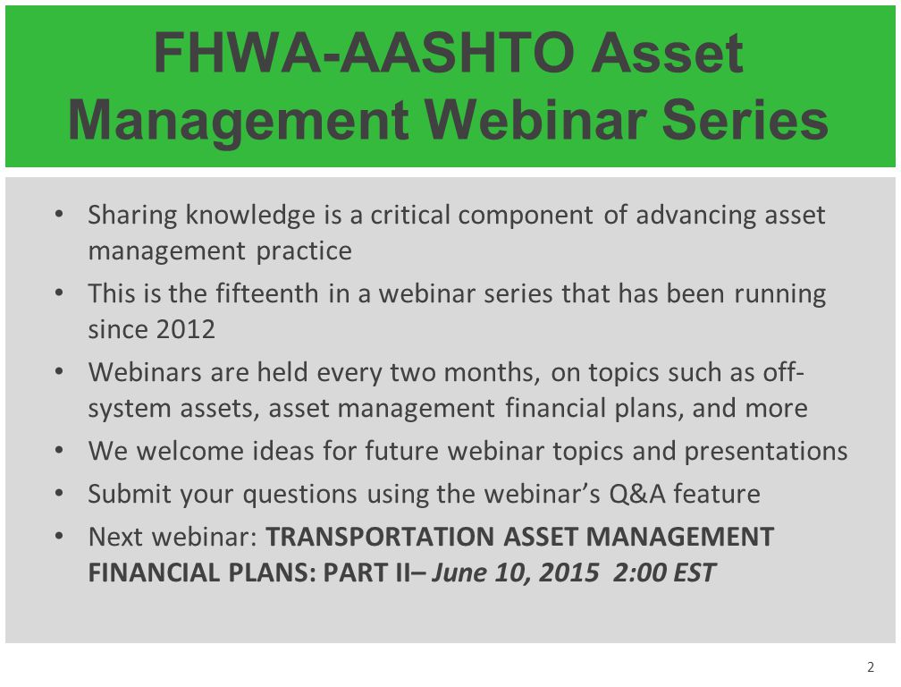 FHWA-AASHTO Asset Management Webinar Series Sharing knowledge is a critical component of advancing asset management practice This is the fifteenth in