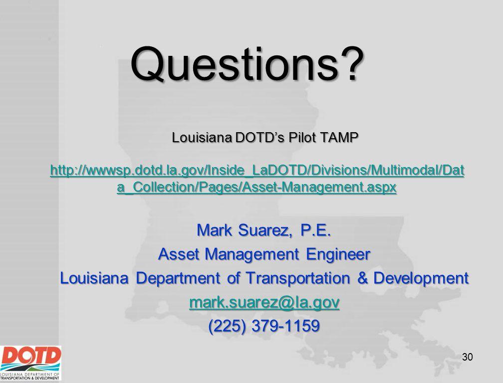 Questions? Mark Suarez, P.E. Asset Management Engineer Louisiana Department of Transportation & Development mark.suarez@la.gov (225) 379-1159 30 http: