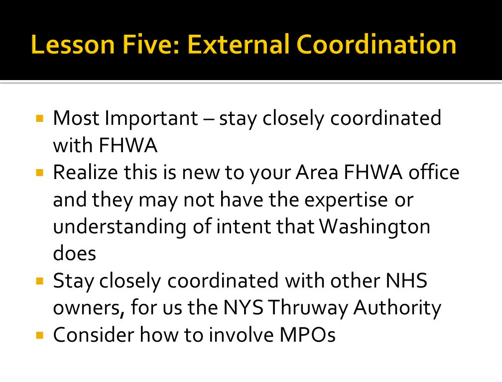  Most Important – stay closely coordinated with FHWA  Realize this is new to your Area FHWA office and they may not have the expertise or understand