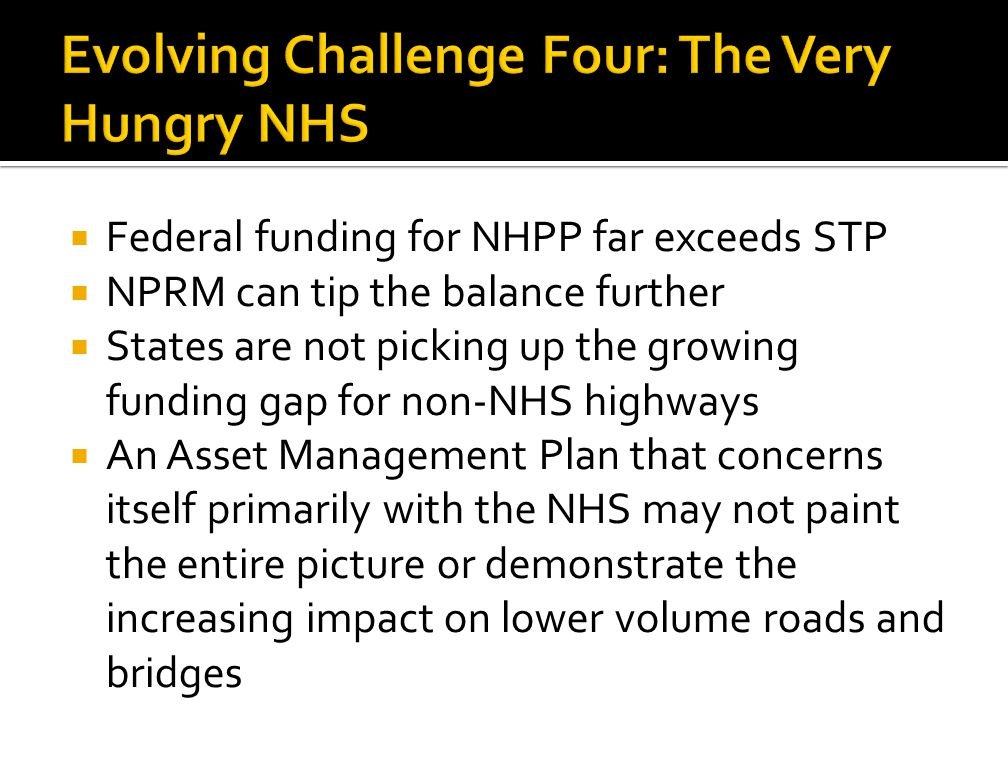  Federal funding for NHPP far exceeds STP  NPRM can tip the balance further  States are not picking up the growing funding gap for non-NHS highways