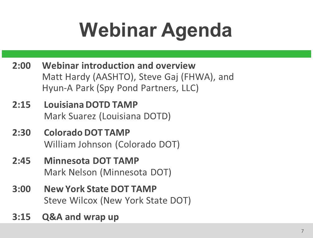 7 Webinar Agenda 2:00Webinar introduction and overview Matt Hardy (AASHTO), Steve Gaj (FHWA), and Hyun-A Park (Spy Pond Partners, LLC) 2:15 Louisiana