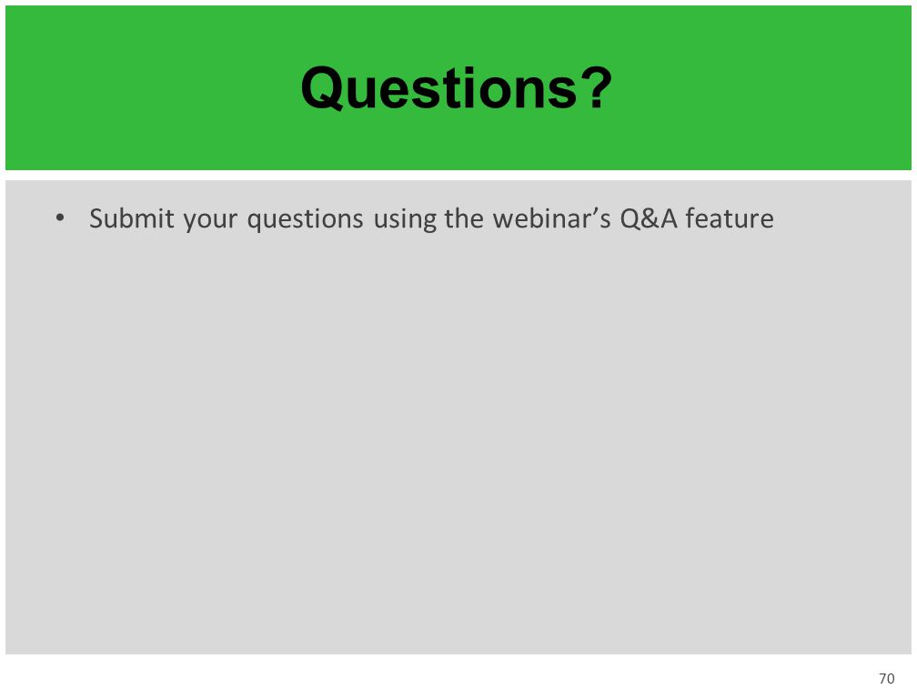 Questions? Submit your questions using the webinar's Q&A feature 70