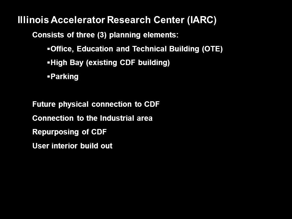 Illinois Accelerator Research Center (IARC) Consists of three (3) planning elements:  Office, Education and Technical Building (OTE)  High Bay (exis