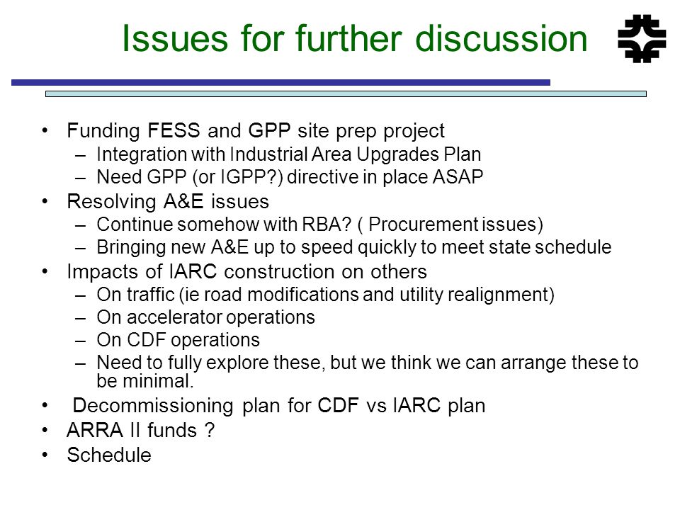 Issues for further discussion Funding FESS and GPP site prep project –Integration with Industrial Area Upgrades Plan –Need GPP (or IGPP ) directive in place ASAP Resolving A&E issues –Continue somehow with RBA.