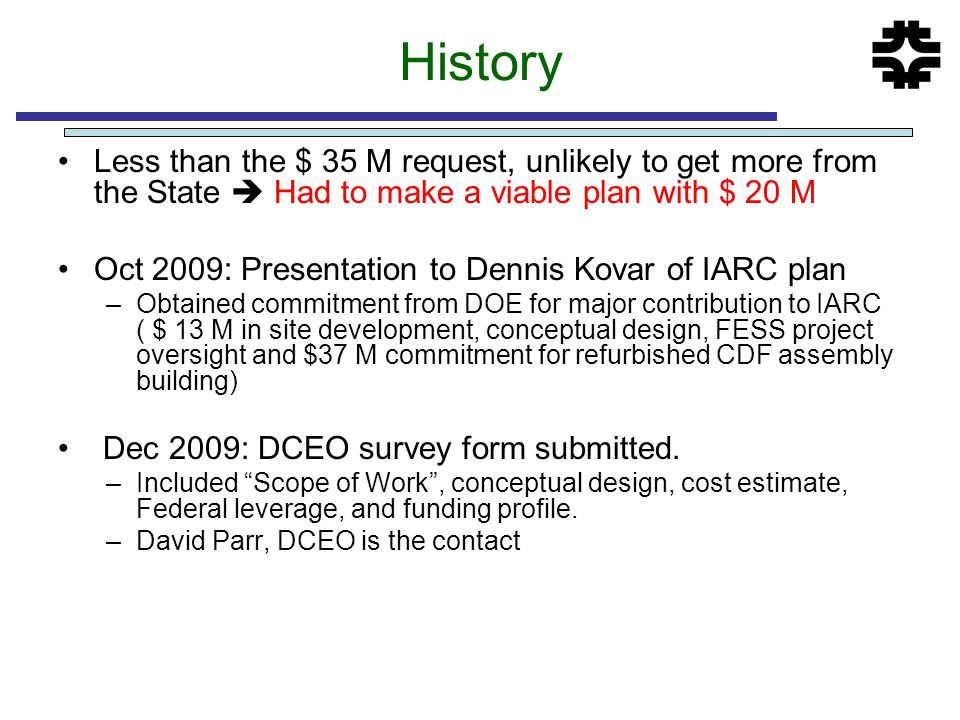 History Less than the $ 35 M request, unlikely to get more from the State  Had to make a viable plan with $ 20 M Oct 2009: Presentation to Dennis Kov
