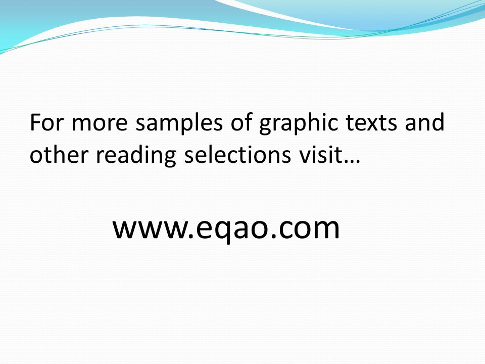 For more samples of graphic texts and other reading selections visit… www.eqao.com