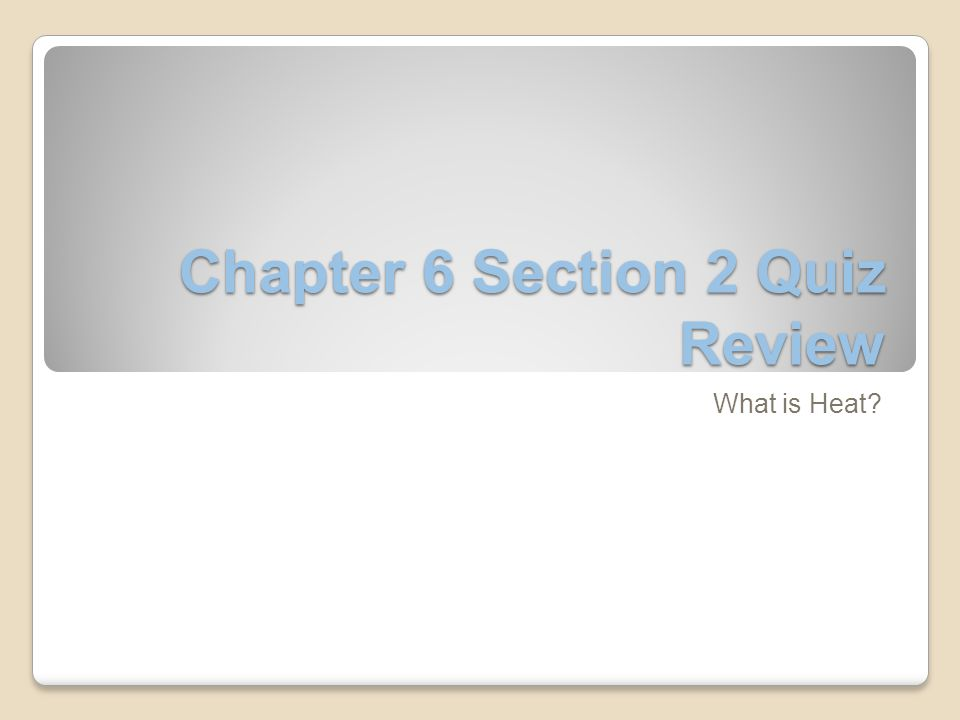 Chapter 6 Section 2 Quiz Review What is Heat?