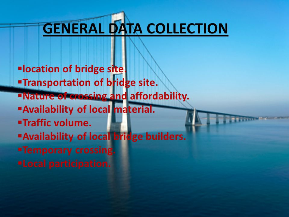 GENERAL DATA COLLECTION  location of bridge site.