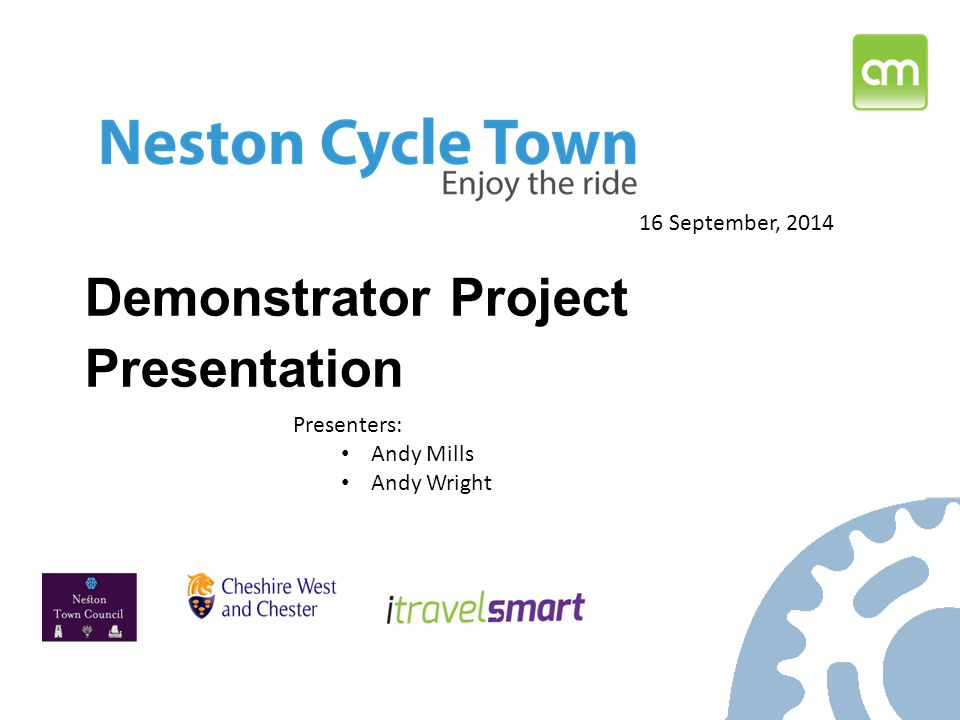 Demonstrator Project Presentation 16 September, 2014 Presenters: Andy Mills Andy Wright